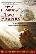Tales of Two Franks: 40 Deliverance Testimonies  Learn Some of the Humorous, Strange, Exciting and Bizarre Things Experienced in the Ministries of He Booklet