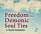 Freedom From Demonic Soul Ties (Unabridged, 2 Cds) CD
