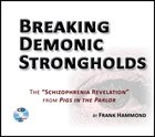 Breaking Demonic Strongholds: The Schizophrenia Revelation From Pigs in the Parlor (Unabridged, 2 Cds) CD