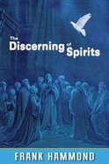 The Discerning of Spirits: God's Equipping For Spiritual Warfare and Deliverance Booklet