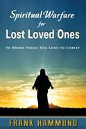 Spiritual Warfare For Lost Loved Ones: To Bring Those You Love to Christ Booklet