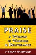 Praise: A Weapon of Warfare and Deliverance Booklet