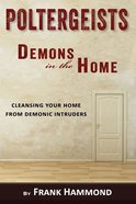 Poltergeists - Demons in the Home: Cleansing Your Home From Demonic Intruders Booklet