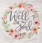 Tabletop Decor: It is Well With My Soul, Floral Wreath Plaque