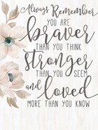 Plaque: Always Remember...Braver, Stronger, Loved Plaque