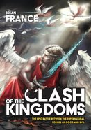 Clash of the Kingdoms: The Epic Battle Between the Supernatural Forces of Good and Evil Paperback