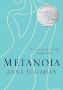 Metanoia: A Memoir of a Body, Born Again Paperback
