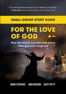 For the Love of God: How the Church is Better and Worse Than You Ever Imagined (Study Guide) Paperback