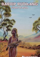 Story of Ruth in Nyoongar (Bardip Ruth-ang) Paperback
