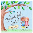 A Beautiful Girl Like You Hardback