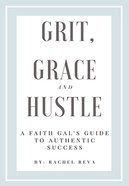 Grit, Grace and Hustle: A Faith Gal's Guide to Authentic Success Paperback