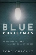 Blue Christmas: Devotions of Light in a Season of Darkness Paperback