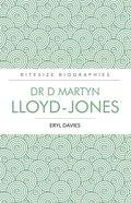 Dr D Martyn Lloyd-Jones (Bitesize Biographies Series) Paperback