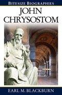 John Chrysostom (Bitesize Biographies Series) Paperback