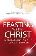 Feasting With Christ: Meditations on the Lord's Supper Paperback