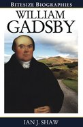 William Gasdby: An Inspiring Portrait of the Preacher and Hymn-Writer William Gadsby (Bitesize Biographies Series) Paperback