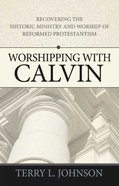Worshipping With Calvin Paperback