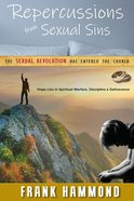 Repercussions From Sexual Sins: The Sexual Revolution is Wreaking Havoc on the Family, the Church and the Individual's Relationship With Jesus Christ Paperback