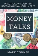 Money Talks: Practical Wisdom For Becoming Financially Free Paperback
