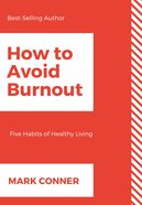 How to Avoid Burnout: Five Habits of Healthy Living Paperback