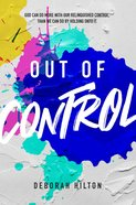 Out of Control: God Can Do More With Our Relinquished Control, Than We Can Do By Holding Onto It. Paperback