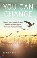 You Can Change: Stories From Angola Prison and the Psychology of Personal Transformation Paperback