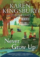 Never Grow Up (#03 in Baxter Family Children's Story Series) Hardback