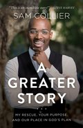 A Greater Story: My Rescue, Your Purpose, and Our Place in God's Plan Paperback