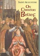 On Christian Belief (#08 in Works Of Saint Augustine Series) Paperback