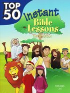 Top 50 Instant Bible Lessons For Preschoolers (Rosekidz Top 50 Series) Paperback