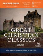 Great Christian Classics: Five Remarkable Narratives of the Faith (Teacher Guide) Paperback