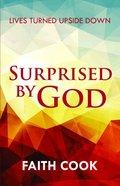 Surprised By God: Lives Turned Upside Down Paperback