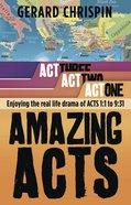 Act 1: Enjoying the Real Life Drama of Acts 1:1 to 9:31 (#01 in Amazing Acts Trilogy Series) Paperback