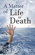 A Matter of Life Or Death: Discovering What It is to Be Fully Alive Paperback