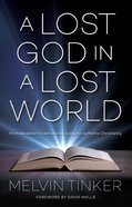 A Lost God in a Lost World: From Deception to Deliverance; a Plea For Authentic Christianity Paperback