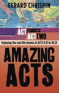 Act 2: Enjoying the Real Life Drama of Acts 9:31 to 18:23 (#02 in Amazing Acts Trilogy Series) Paperback