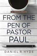 From the Pen of Pastor Paul (1-2 Thessalonians) Paperback