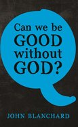 Can We Be Good Without God? Booklet