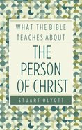 What the Bible Teaches About the Person of Christ Paperback