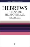 Hebrews: The Name High Over All (Welwyn Commentary Series) Paperback
