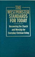The Westminster Standards For Today: Recovering the Church and Worship For Everyday Christian Living Hardback