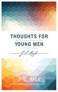 Thought For Young Men: An Exortation Directed to Those in the Prime of Life Paperback