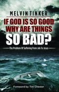 If God is So Good Why Are Things So Bad?: The Problem of Suffering From Job to Jesus Paperback