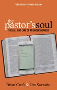 The Pastor's Soul: The Call and Care of An Undershepherd Paperback