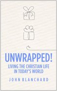 Unwrapped!: Living the Christian Life in Today's World Paperback