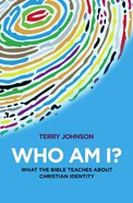 Who Am I?: What the Bible Teaches About Christian Identity Paperback