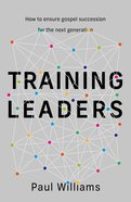 Training Leaders: How to Ensure Gospel Succession Paperback