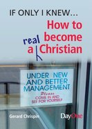 How to Become a Real Christian (If Only I Knew Series) Booklet