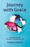 Journey With Grace: Finding Freedom Through a Transformed Life Paperback