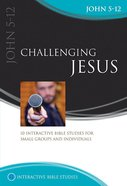 Challenging Jesus 10 Sessions (John 5-12) (Interactive Bible Study Series) Paperback